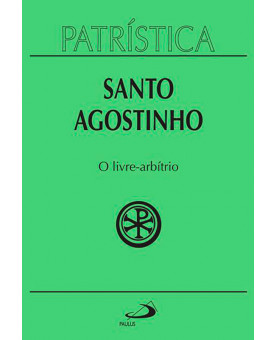 Coleção Patrística | Santo Agostinho | O Livre-Arbítrio