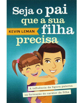 Seja O Pai Que A Sua Filha Precisa | Kevin Leman