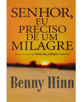 Senhor, Eu Preciso De Um Milagre | Benny Hinn