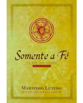 Livro Somente a Fé | Martinho Lutero | Um ano com Lutero | Devocionário