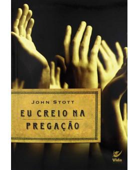 Livro Eu Creio na Pregação | John Stott