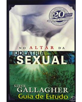 Guia de Estudo | No Altar da Idolatria Sexual | Steve Gallagher
