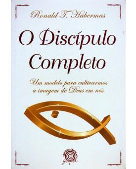 O Discípulo Completo | Ronald T. Habermas