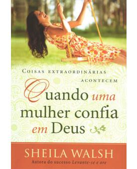Livro Quando Uma Mulher Confia Em Deus | Sheila Walsh
