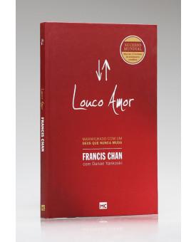 Louco Amor | Capa Dura | Francis Chan