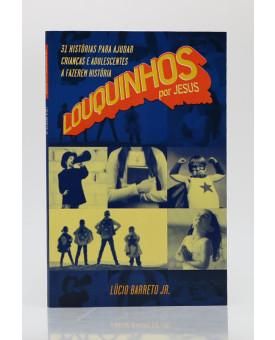 Louquinhos Por Jesus | Lúcio Barreto Jr.