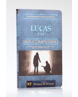 Seja Compassivo | Lucas | Vol. I | Warren W. Wiersbe