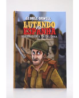 Lutando na Espanha | Capa Dura | George Orwell