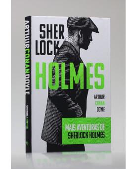 Mais Aventuras de Sherlock Holmes | Capa Dura | Arthur C. Doyle