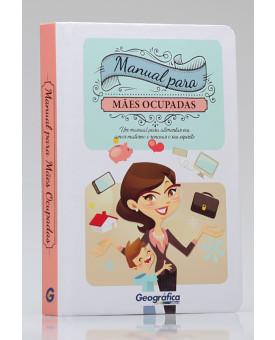 Manual para Mães Ocupadas | Capa Dura | Editora Geográfica