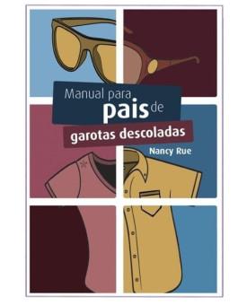 Manual Para Pais de Garotas Descoladas | Nancy Rue e Jim Rue