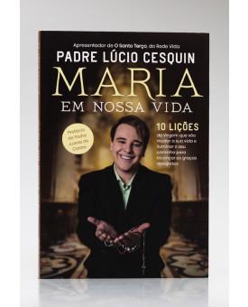 Maria em Nossa Vida | Padre Lúcio Cesquin