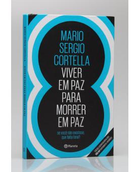 Viver em Paz Para Morrer em Paz | Mario Sergio Cortella