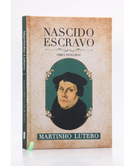 Nascido Escravo | Capa Dura | Martinho Lutero