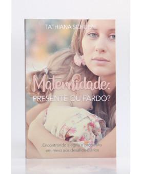 Maternidade: Presente ou Fardo?   Tathiana Schulze