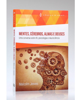 Mentes, Cérebros, Almas e Deuses | Ciência e Fé Cristã | Malcolm Jeeves