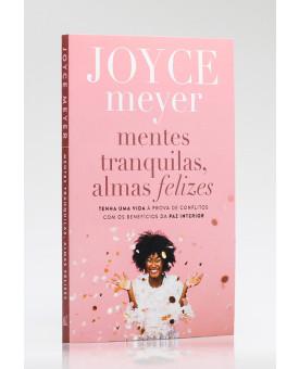 Mentes Tranquilas, Almas Felizes | Joyce Meyer