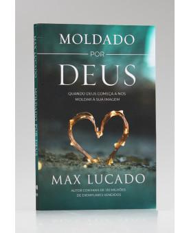 Moldado Por Deus | Max Lucado