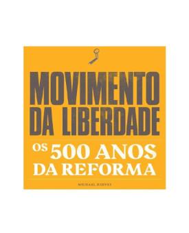 Movimento da Liberdade | Os 500 Anos da Reforma | Michael Reeves