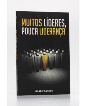 Muitos Líderes Pouca Liderança | Dr. John W. Stanko