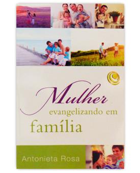 Mulher Evangelizando em Família | Antonieta Rosa