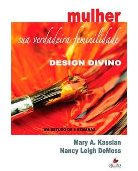 Mulher | Sua Verdadeira Feminilidade | Mary A. Kassian | Nancy Leigh DeMoss
