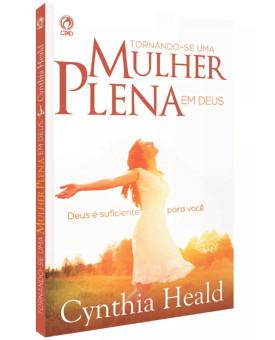 Tornando-se Uma Mulher Plena Em Deus | Cynthya Heald