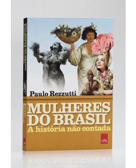 A História Não Contada | Mulheres do Brasil | Paulo Rezzutti