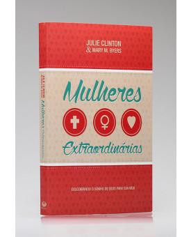 Mulheres Extraordinárias | Julie Clinton e Mary M. Byers
