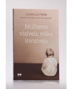 Mulheres Visíveis, Mães Invisíveis | Laura Gutman