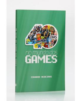 40 Dias no Mundo dos Games | Eduardo Medeiros