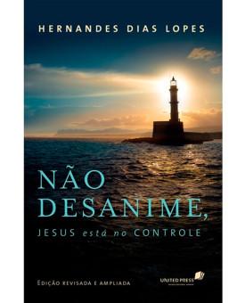 Não Desanime Jesus Está No Controle | Hernandes Dias Lopes