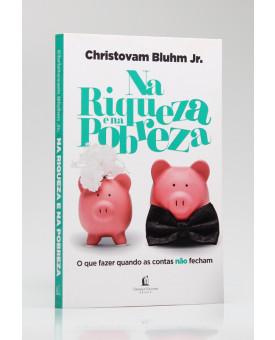 Na Riqueza e na Pobreza | Christovam Bluhm Jr.