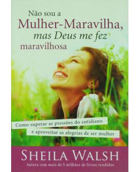 Não Sou A Mulher Maravilha, Mas Deus Me Fez Maravilhosa! | Sheila Walsh
