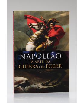 Napoleão A Arte da Guerra e do Poder | Pé da Letra