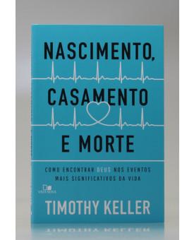 Nascimento, Casamento e Morte | Timothy Keller