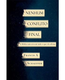 Nenhum Conflito Final | Francis A. Schaeffer