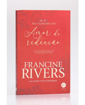 No Caminho do Amor e Redenção | Francine Rivers e Karin Stock
