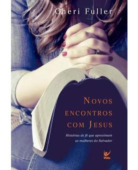 Novos Encontros com Jesus   Cheri Fuller
