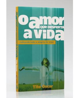 O Amor Que Desperta a Vida | Tito Oscar