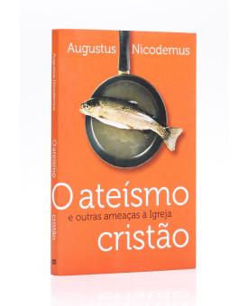 O Ateísmo Cristão | Augustus Nicodemus