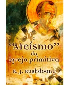 O Ateísmo da Igreja Primitiva | R. J. Rushdoony
