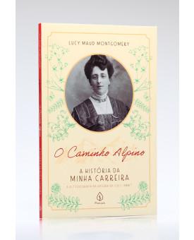 O Caminho Alpino: A História da Minha Carreira | Lucy Maud Montgomery