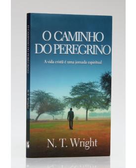 O Caminho do Peregrino | N. T. Wright