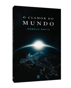 O Clamor Do Mundo | Oswald Smith