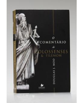 O Comentário de Colossenses & Filemom | Douglas J. Moo