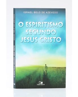 Livreto | Espiritismo Segundo Jesus Cristo | Israel Belo de Azevedo