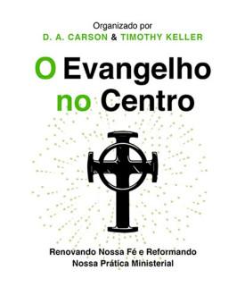 O Evangelho no Centro | Donald Arthur Carson & Timothy Keller