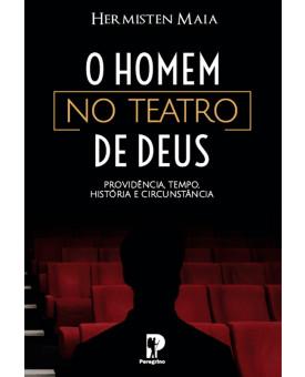 O Homem no Teatro com Deus | Hermisten Maia