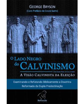 O Lado Negro Do Calvinismo | George Bryson